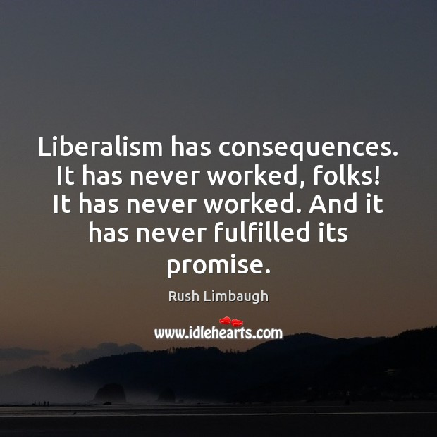 Liberalism has consequences. It has never worked, folks! It has never worked. Image