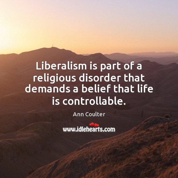 Image, Liberalism is part of a religious disorder that demands a belief that