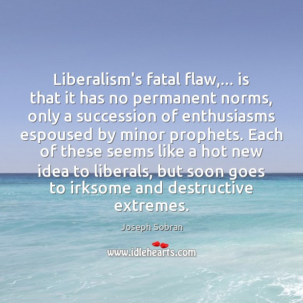 Liberalism's fatal flaw,… is that it has no permanent norms, only a Image