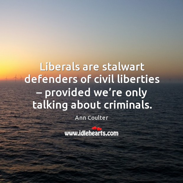 Image, Liberals are stalwart defenders of civil liberties – provided we're only talking about criminals.