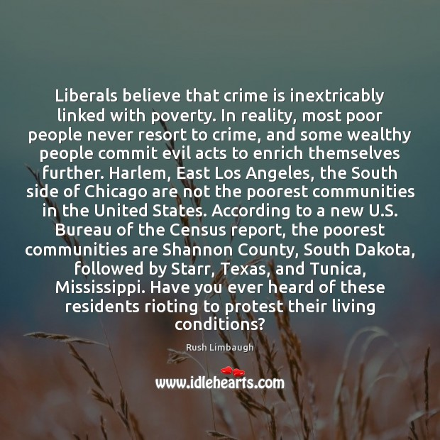 Liberals believe that crime is inextricably linked with poverty. In reality, most Image