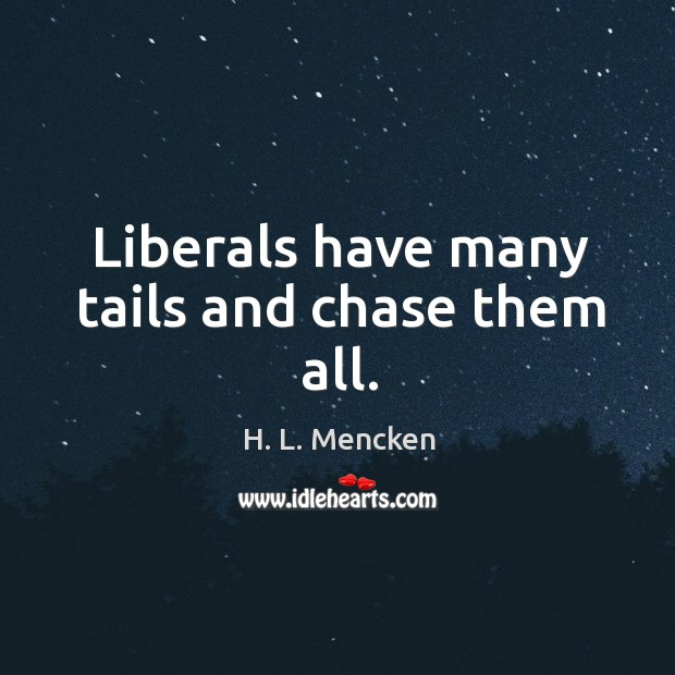 Liberals have many tails and chase them all. Image