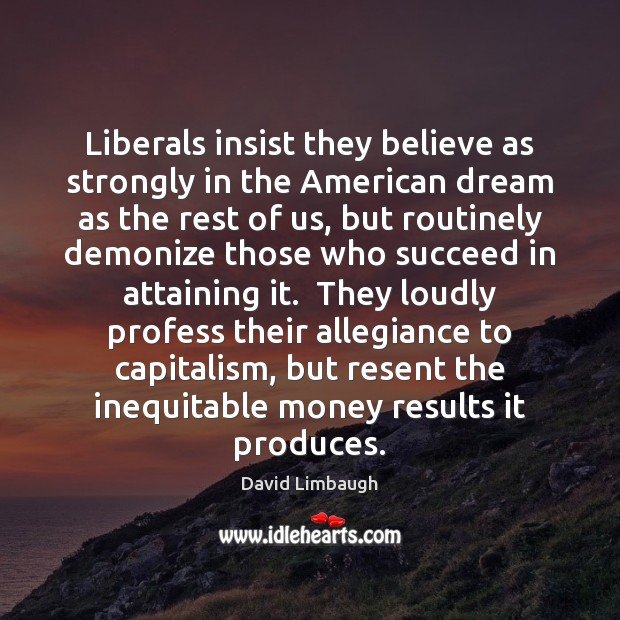 Liberals insist they believe as strongly in the American dream as the Image