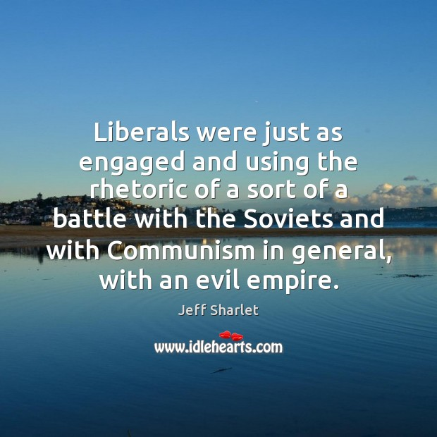 Liberals were just as engaged and using the rhetoric of a sort Jeff Sharlet Picture Quote