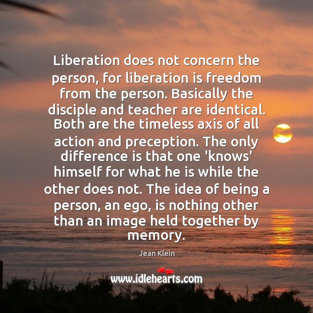 Image, Liberation does not concern the person, for liberation is freedom from the