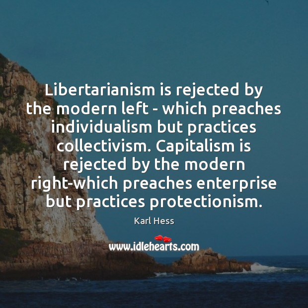 Libertarianism is rejected by the modern left – which preaches individualism but Capitalism Quotes Image