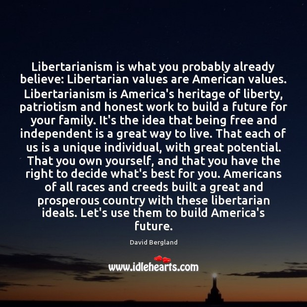 Libertarianism is what you probably already believe: Libertarian values are American values. Image