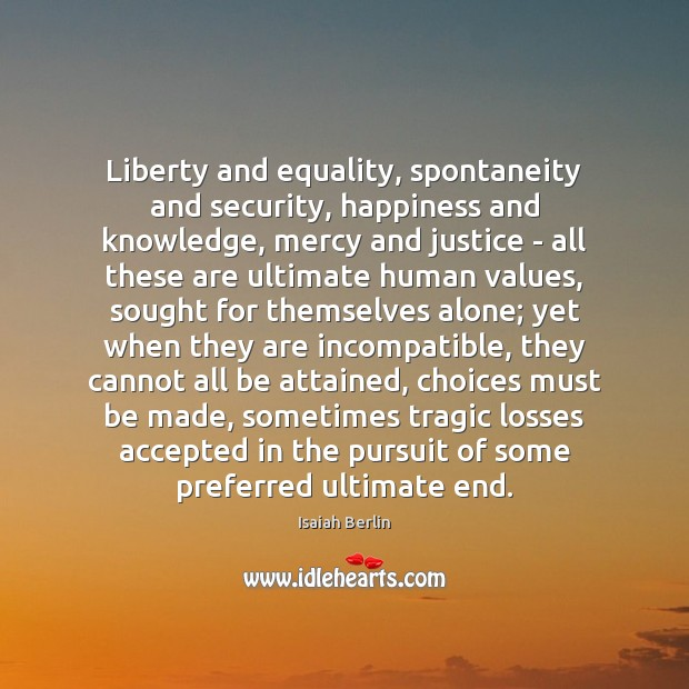 liberty equality and justice Six great ideas: truth - goodness - beauty - liberty - equality - justice mortimer j adler [a conversation with bill moyers, 1981.