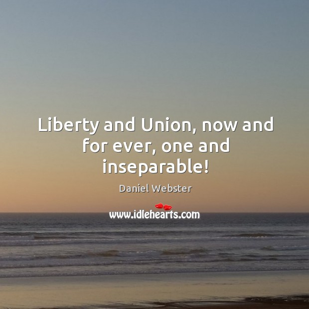 Liberty and union, now and for ever, one and inseparable! Image