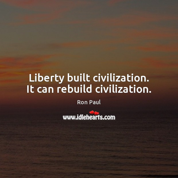 Liberty built civilization. It can rebuild civilization. Image