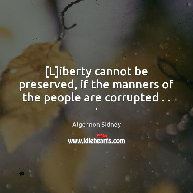 Image, [L]iberty cannot be preserved, if the manners of the people are corrupted . . .
