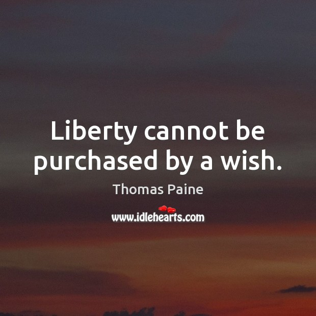 Image, Liberty cannot be purchased by a wish.