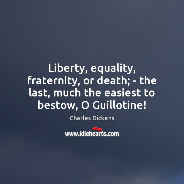 Image, Liberty, equality, fraternity, or death; – the last, much the easiest to