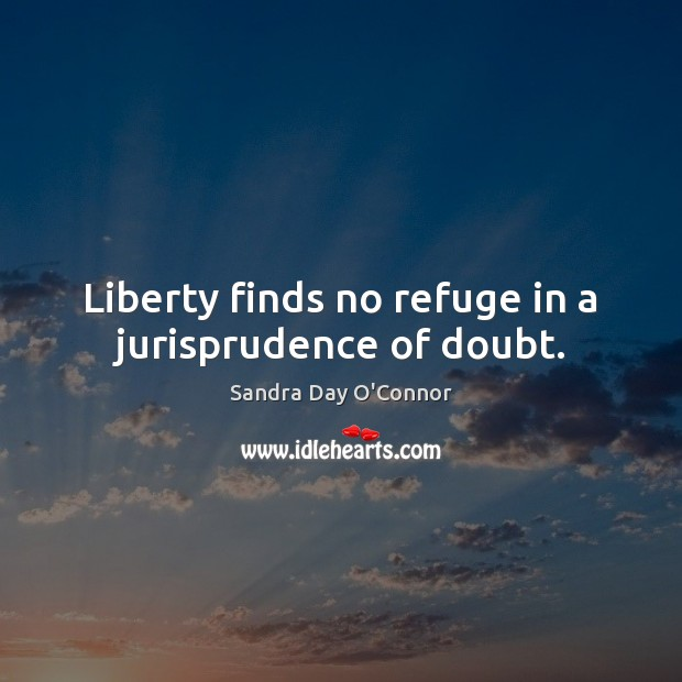 Liberty finds no refuge in a jurisprudence of doubt. Image