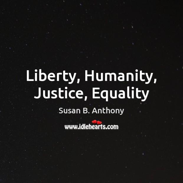 Image, Liberty, Humanity, Justice, Equality