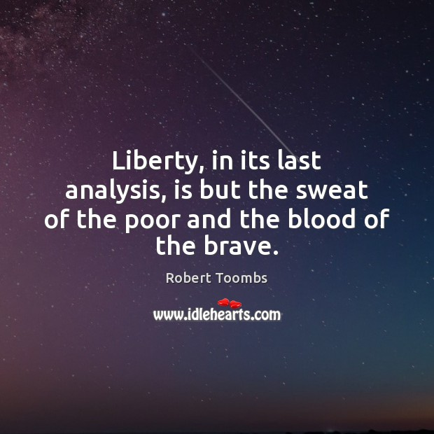 Liberty, in its last analysis, is but the sweat of the poor and the blood of the brave. Image