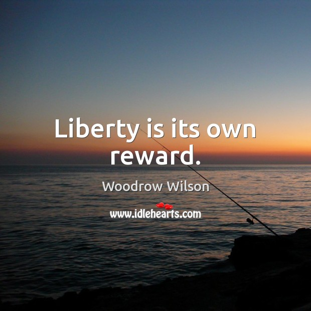 Image, Liberty is its own reward.
