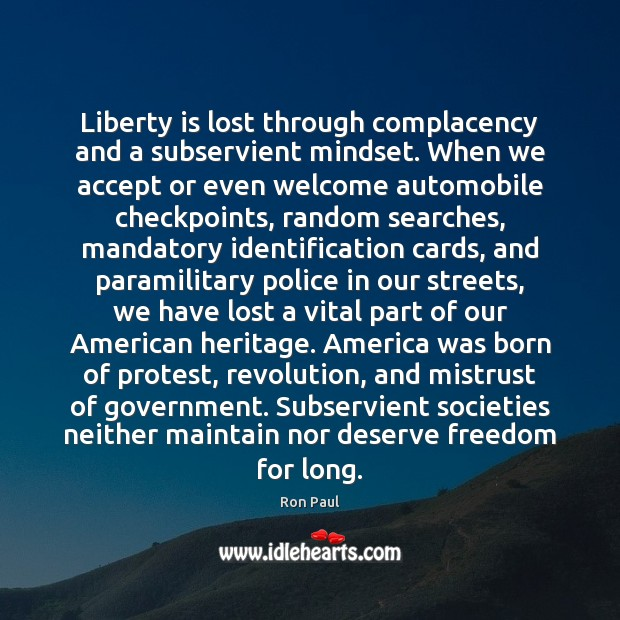 Image, Liberty is lost through complacency and a subservient mindset. When we accept