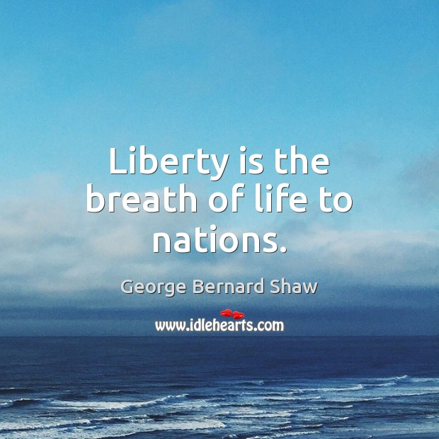 Liberty is the breath of life to nations. Liberty Quotes Image