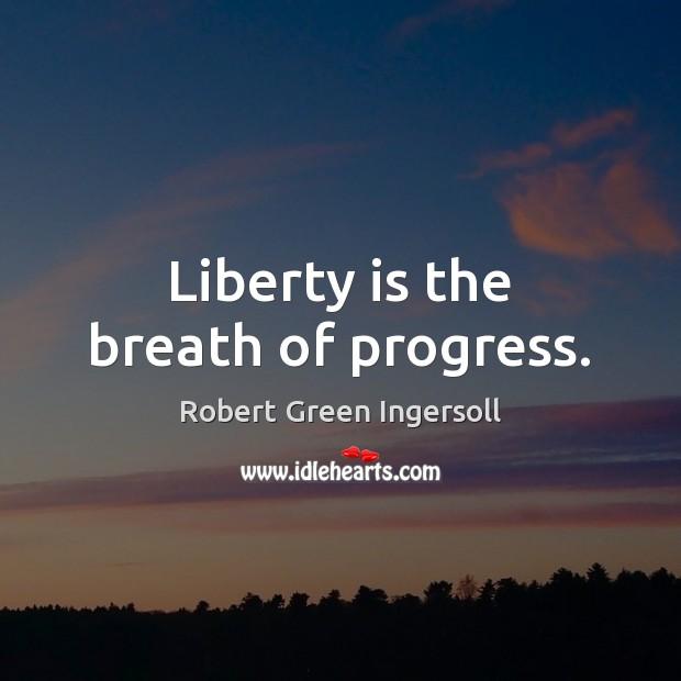 Liberty is the breath of progress. Image