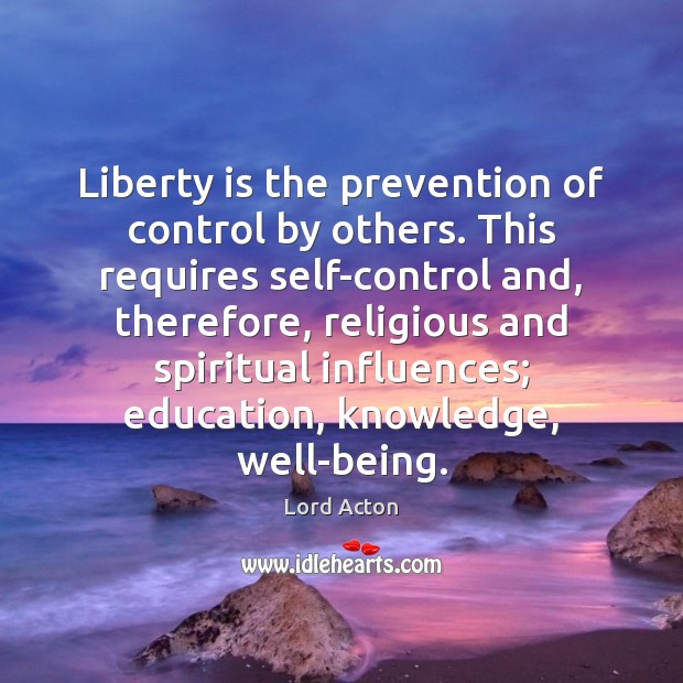 Liberty is the prevention of control by others. This requires self-control and, Liberty Quotes Image