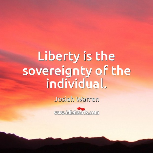 Liberty is the sovereignty of the individual. Image