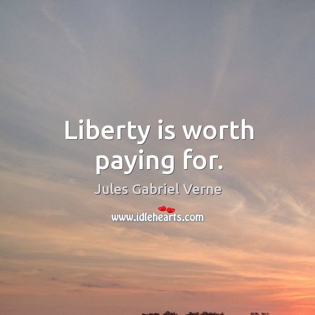Liberty is worth paying for. Image