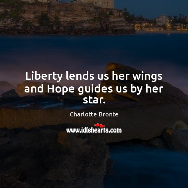 Image, Liberty lends us her wings and Hope guides us by her star.