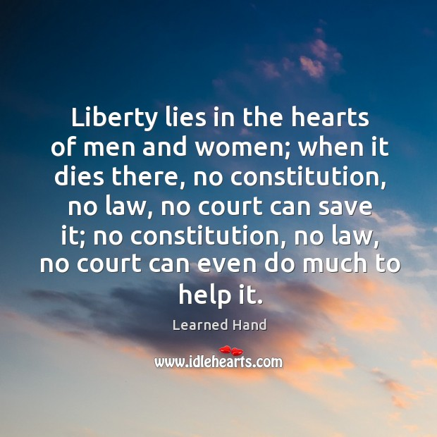 Liberty lies in the hearts of men and women; when it dies Learned Hand Picture Quote