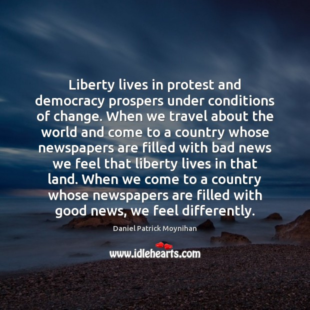 Image, Liberty lives in protest and democracy prospers under conditions of change. When