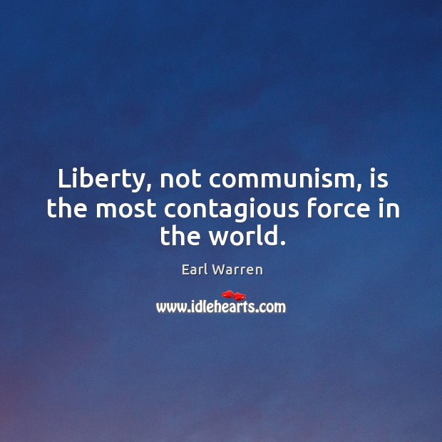 Image, Liberty, not communism, is the most contagious force in the world.