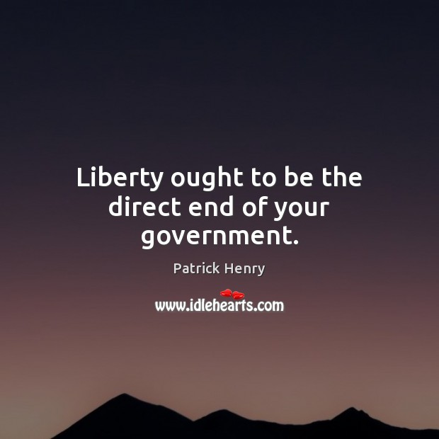 Liberty ought to be the direct end of your government. Image