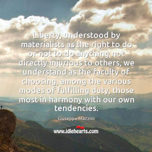 Liberty, understood by materialists as the right to do or not to Giuseppe Mazzini Picture Quote