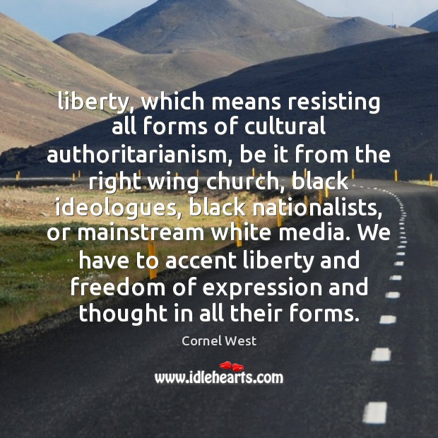 Image, Liberty, which means resisting all forms of cultural authoritarianism, be it from