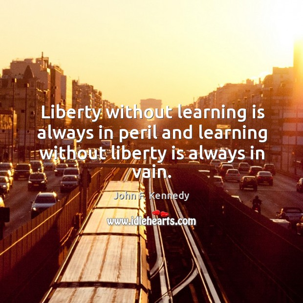 Image, Liberty without learning is always in peril and learning without liberty is always in vain.