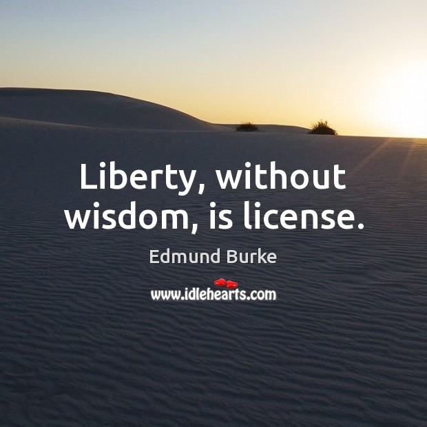 Image, Liberty, without wisdom, is license.