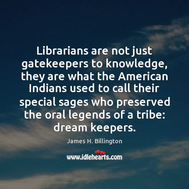 Image, Librarians are not just gatekeepers to knowledge, they are what the American
