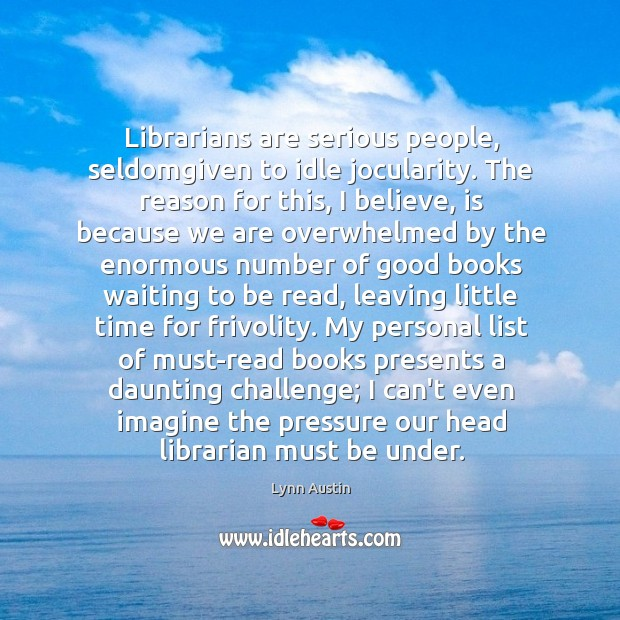 Librarians are serious people, seldomgiven to idle jocularity. The reason for this, Image