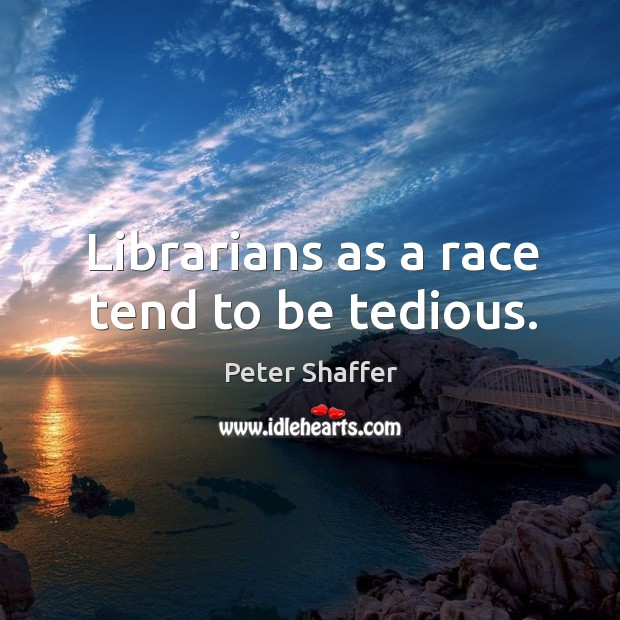 Librarians as a race tend to be tedious. Image