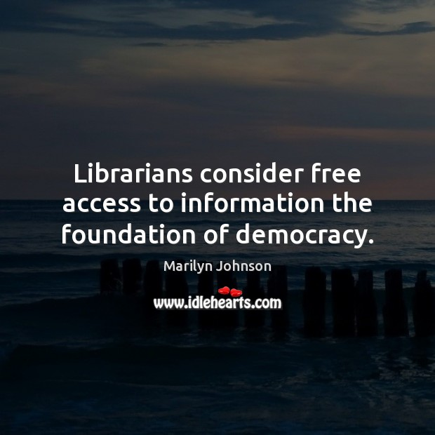 Image, Librarians consider free access to information the foundation of democracy.