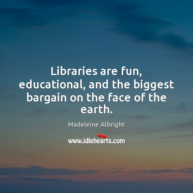 Libraries are fun, educational, and the biggest bargain on the face of the earth. Image