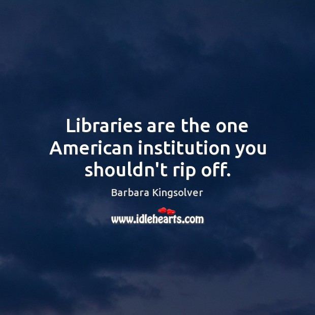 Image, Libraries are the one American institution you shouldn't rip off.
