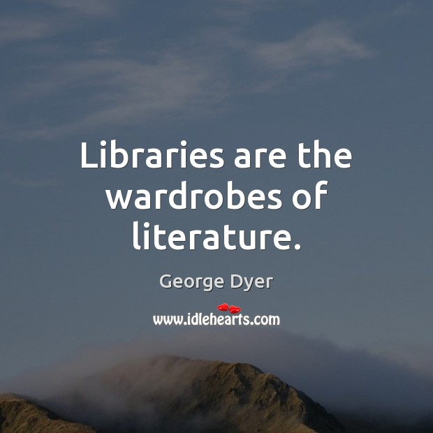 Libraries are the wardrobes of literature. Image