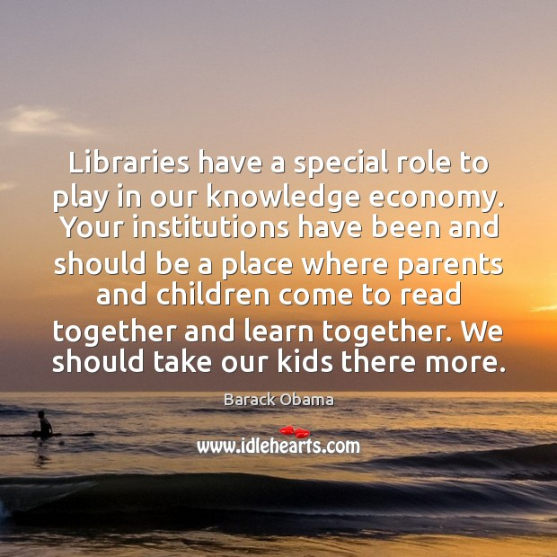 Libraries have a special role to play in our knowledge economy. Your Economy Quotes Image