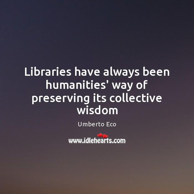 Libraries have always been humanities' way of preserving its collective wisdom Image