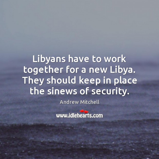 Image, Libyans have to work together for a new Libya. They should keep