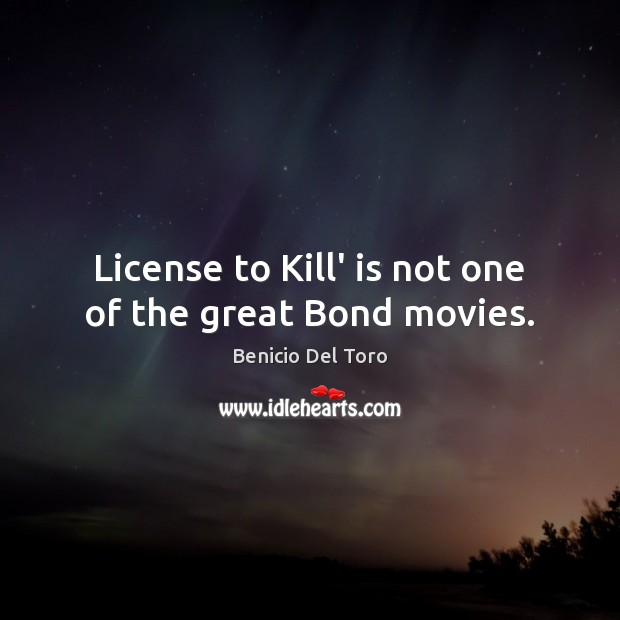 License to Kill' is not one of the great Bond movies. Image