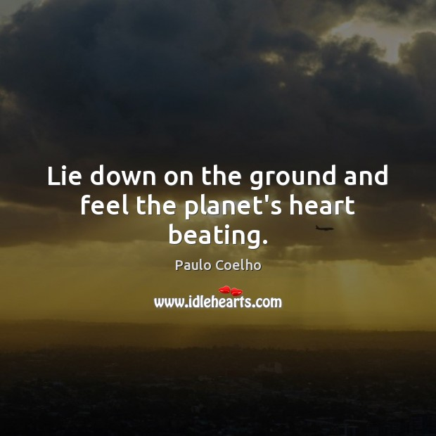Image, Lie down on the ground and feel the planet's heart beating.