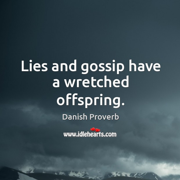 Lies and gossip have a wretched offspring. Image