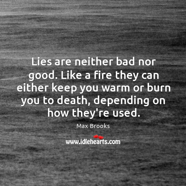 Lies are neither bad nor good. Like a fire they can either Image